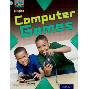 Project X Origins: Light Blue Book Band, Oxford Level 4: Toys and Games: Computer Games