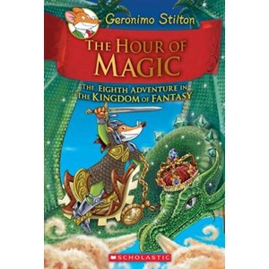 Geronimo Stilton and the Kingdom of Fantasy: #8 The Hour of Magic