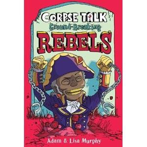 Corpse Talk: Ground-Breaking Rebels